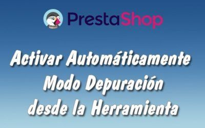 Activar Modo Depuración en Prestashop 1.7